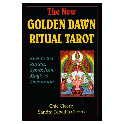 The New Golden Dawn Ritual Tarot - Keys to the Rituals, Symbolism, Magic and Divination