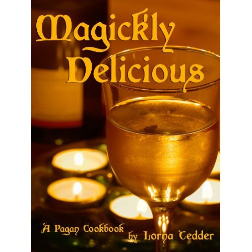 Magick'ly Delicious - 20 Recipes for the Kitchen Witch: a Pagan Cookbook